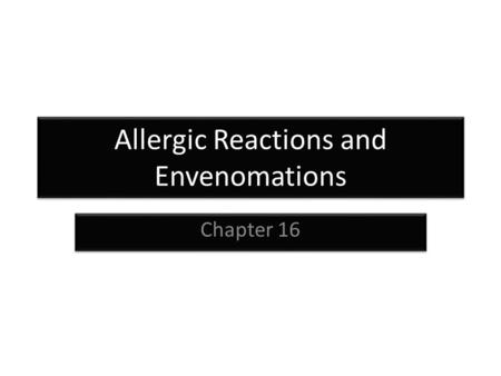Allergic Reactions and Envenomations Chapter 16. Allergic Reactions Allergic reaction – Exaggerated immune response to any substance Histamines and leukotrienes.