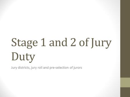 Stage 1 and 2 of Jury Duty Jury districts, jury roll and pre-selection of jurors.