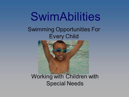 SwimAbilities Swimming Opportunities For Every Child Working with Children with Special Needs.