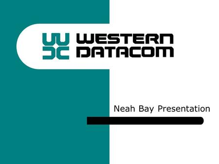 Neah Bay Presentation. Introduction Western DataCom has been in business for 20+ years providing data communications security solutions to the US Government,