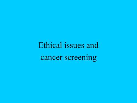 Ethical issues and cancer screening. Efficacy The extent to which a specific intervention, procedure, regimen, or service produces a beneficial result.