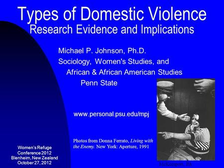 Types of Domestic Violence Research Evidence and Implications Michael P. Johnson, Ph.D. Sociology, Women's Studies, and African & African American Studies.