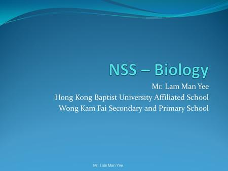 Mr. Lam Man Yee Hong Kong Baptist University Affiliated School Wong Kam Fai Secondary and Primary School Mr. Lam Man Yee.