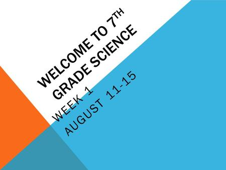 WELCOME TO 7 TH GRADE SCIENCE WEEK 1 AUGUST 11-15.