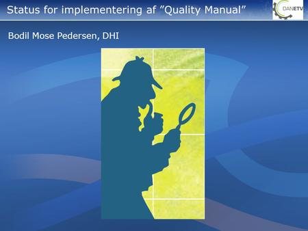 "Bodil Mose Pedersen, DHI Status for implementering af ""Quality Manual"""