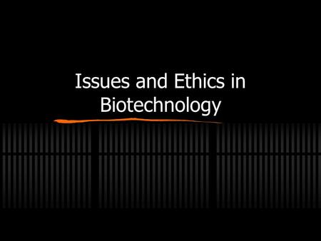 Issues and Ethics in Biotechnology. ETHICS Set of moral principles governing an individual's action Reflects morality (perception of what is right) Essential.