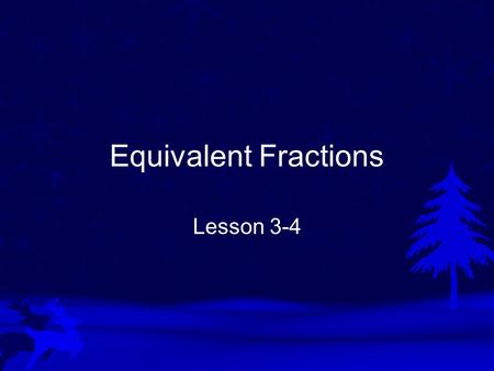 Equivalent Fractions Lesson 3-4. Vocabulary Equivalent fractions are fractions that name the same amount. 2 4 = 4 8.