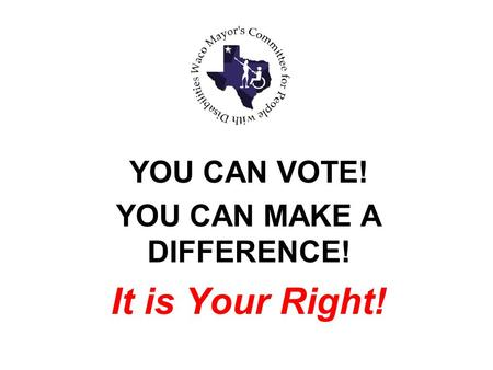 YOU CAN VOTE! YOU CAN MAKE A DIFFERENCE! It is Your Right!