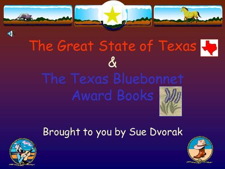 The Great State of Texas & The Texas Bluebonnet Award Books Brought to you by Sue Dvorak.