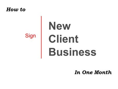 Sign New Client Business In One Month How to. Project Goal Statement Goal: To create a prospect list, make cold calls, secure meetings, present the pitch,