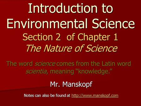 Introduction to Environmental Science Section 2 of Chapter 1 The Nature of Science Mr. Manskopf Notes can also be found at