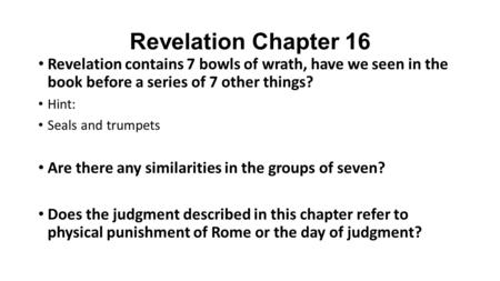Revelation Chapter 16 Revelation contains 7 bowls of wrath, have we seen in the book before a series of 7 other things? Hint: Seals and trumpets Are there.
