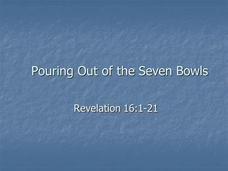 Pouring Out of the Seven Bowls Revelation 16:1-21.