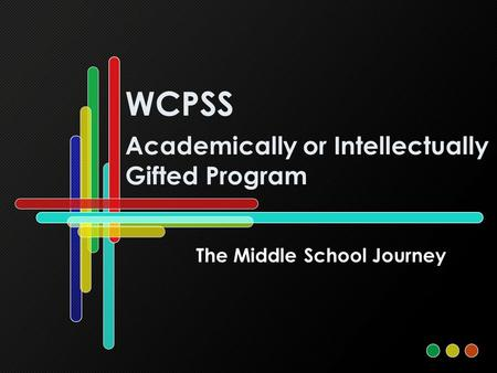 WCPSS Academically or Intellectually Gifted Program The Middle School Journey.