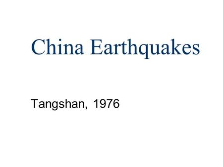 China Earthquakes Tangshan, 1976. Overview Earthquake in China Tectonic overview - Causes of Earthquakes –Damage –Recovery.