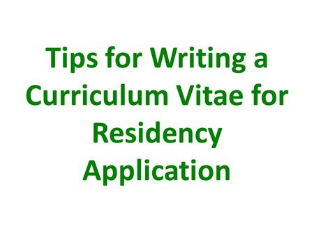 Tips for Writing a Curriculum Vitae for Residency Application.
