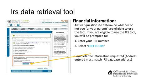 Irs data retrieval tool Financial Information: Answer questions to determine whether or not you (or your parents) are eligible to use the tool. If you.
