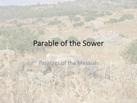 Parable of the Sower Parables of the Messiah. Shema – Hebrew Shema Israel, Adonai elohenu – Adonai echad Ve'ahavta et Adonai eloeikah B'khol levavkah.
