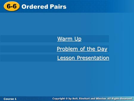 Course 1 6-6 Ordered Pairs 6-6 Ordered Pairs Course 1 Warm Up Warm Up Lesson Presentation Lesson Presentation Problem of the Day Problem of the Day.