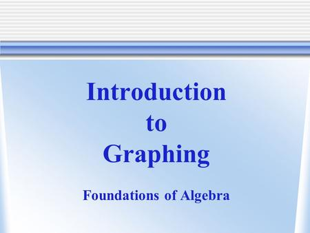 Introduction to Graphing Foundations of Algebra. In the beginning of the year, I created a seating chart for your class. I created 5 rows of desks with.