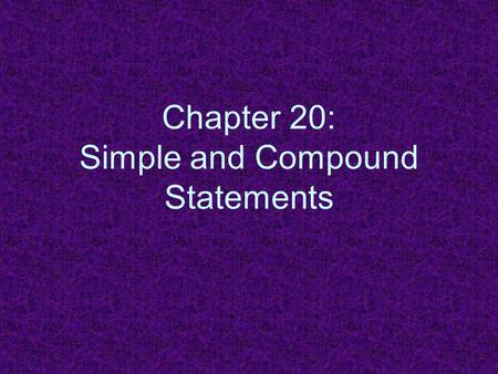 Chapter 20: Simple and Compound Statements. Compound Statements (pp. 202-207)  A compound statement contains another statement as a proper part. Nontruth-functionally.