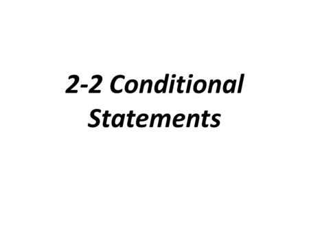 2-2 Conditional Statements. Conditional: is an if-then statement Hypothesis: is the part p following the if Conclusion: is the part of the q following.