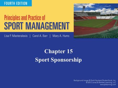 Chapter 15 Sport Sponsorship. Introduction What is sponsorship? –Cash and/or in-kind fee paid to a property in return for access to the exploitable commercial.