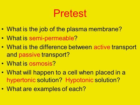 Pretest What is the job of the plasma membrane? What is semi-permeable? What is the difference between active transport and passive transport? What is.
