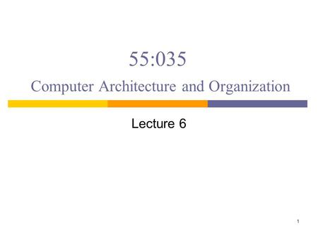 55:035 Computer Architecture and Organization Lecture 6 1.