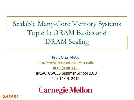 Scalable Many-Core Memory <strong>Systems</strong> Topic 1: DRAM Basics and DRAM Scaling Prof. Onur Mutlu HiPEAC ACACES Summer.