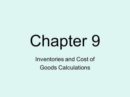 Inventories and Cost of Goods Calculations