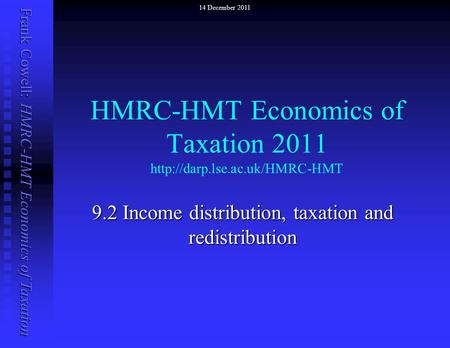 Frank Cowell: HMRC-HMT Economics of Taxation HMRC-HMT Economics of Taxation 2011  9.2 Income distribution, taxation and redistribution.