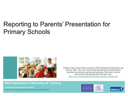 Reporting to Parents' Presentation for Primary Schools © State of New South Wales through the NSW Department of Education and Training, 2007. This work.