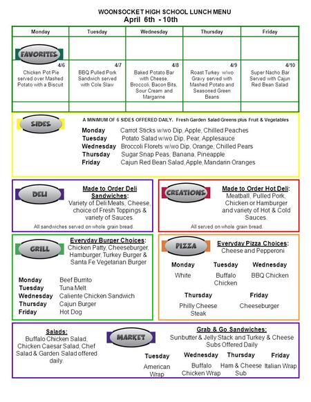 WOONSOCKET HIGH SCHOOL LUNCH MENU April 6th - 10th MondayTuesdayWednesdayThursdayFriday 4/6 Chicken Pot Pie served over Mashed Potato with a Biscuit 4/7.