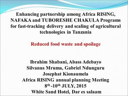 Enhancing partnership among Africa RISING, NAFAKA and TUBORESHE CHAKULA Programs for fast-tracking delivery and scaling of agricultural technologies in.