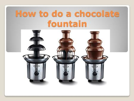 How to do a chocolate fountain. Step.1 First of all you need to buy some cooking chocolate for your fountain. If you buy a a bar of chocolate like Cadbury.