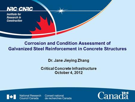 Corrosion and Condition Assessment of Galvanized Steel Reinforcement in Concrete Structures Dr. Jane Jieying Zhang Critical Concrete Infrastructure October.