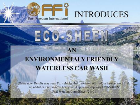 INTRODUCES AN ENVIRONMENTALY FRIENDLY WATERLESS CAR WASH Please note: Results may vary. For vehicles that have been off road, or have a heavy build up.