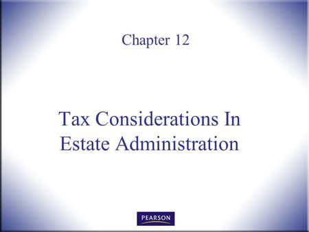Chapter 12 Tax Considerations In Estate Administration.