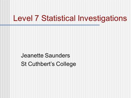 Jeanette Saunders St Cuthbert's College Level 7 Statistical Investigations.