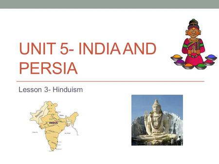UNIT 5- INDIA AND PERSIA Lesson 3- Hinduism. Seeds of Belief Hinduism is the main religion in India Hinduism is different from other religions because.