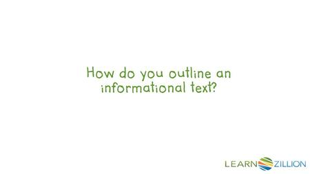 How do you outline an informational text?. In this lesson you will learn how to outline an informational text by grouping facts into chapters.