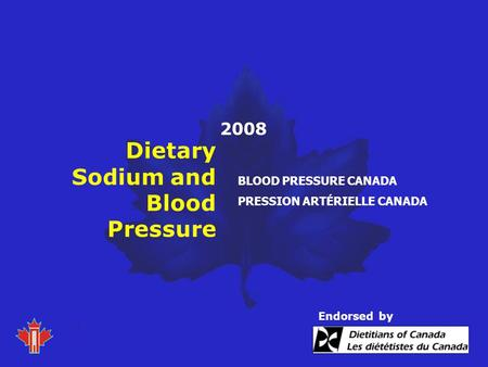 2008 BLOOD PRESSURE CANADA PRESSION ARTÉRIELLE CANADA Dietary Sodium and Blood Pressure Endorsed by.