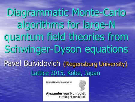 Diagrammatic Monte-Carlo algorithms for large-N quantum field theories from Schwinger-Dyson equations Pavel Buividovich (Regensburg University) Lattice.