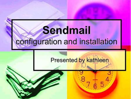 Sendmail configuration and installation Presented by kathleen.