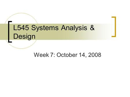 L545 Systems Analysis & Design Week 7: October 14, 2008.