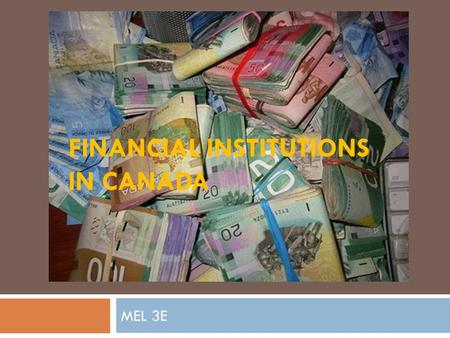 FINANCIAL INSTITUTIONS IN CANADA MEL 3E.  There are 3 types of financial institutions available for Canadians:  Banks  Trust Companies  <strong>Credit</strong> Unions.