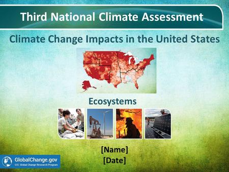 Climate Change Impacts in the United States Third National Climate Assessment [Name] [Date] Ecosystems.