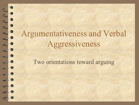 Argumentativeness and Verbal Aggressiveness Two orientations toward arguing.