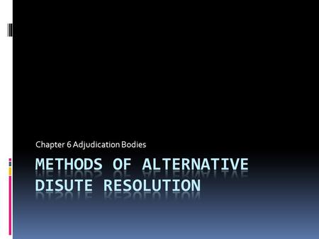 METHODS OF ALTERNATIVE DISUTE RESOLUTION